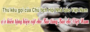 Thư kêu gọi của Chủ tịch Hội Nhà báo Việt Nam v/v hiến tặng hiện vật cho Bảo tàng Báo chí Việt Nam